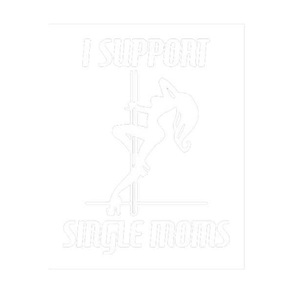 I Support Single Moms - Roadkill T Shirts
