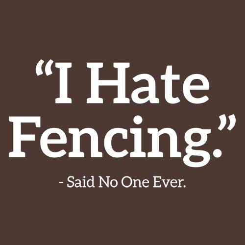 I Hate Fencing Said No One Ever - Roadkill T Shirts