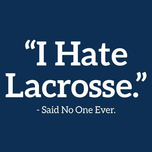 I Hate Lacrosse Said No One Ever - Roadkill T Shirts