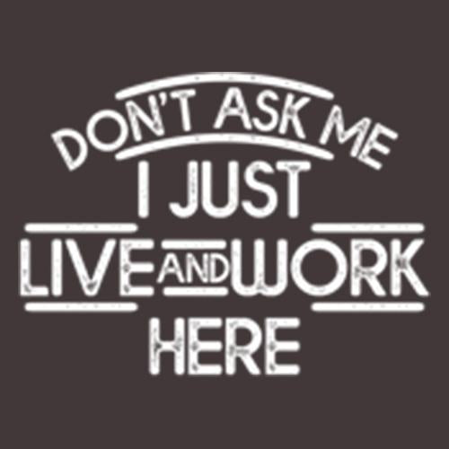 Don't Ask Me I Just Live And Work Here T-Shirt