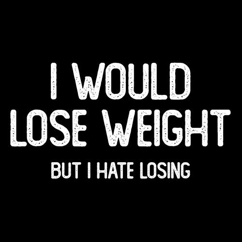 I Would Lose Weight But I Hate Losing T-Shirt - Roadkill T Shirts