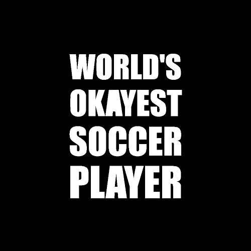 World's Okayest Soccer Player