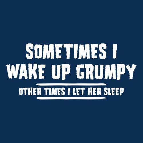 Sometimes I Wake Up Grumpy Sometime T-Shirt - Roadkill T Shirts