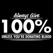 Always Give Houndred Percent Unless You're Donating Blood