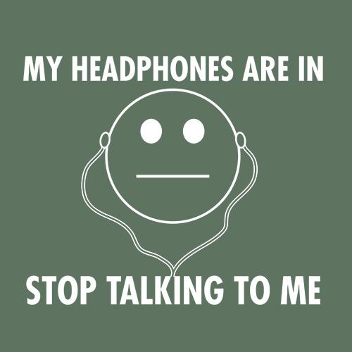 My Headphones are In Stop Talking