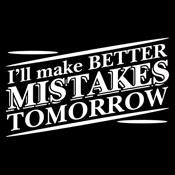 I'll Make Better Mistakes Tomorrow