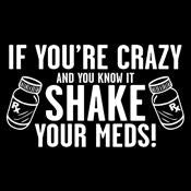 If You're Crazy And You Know It Shake Your Meds T-Shirt - Roadkill T Shirts