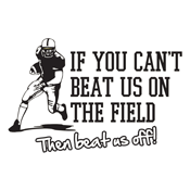 If You Can't Beat Us On The Field Beat Us Off