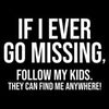 If I Ever Go Missing, Follow My Kids. They Can Find Me Anywhere! - Roadkill T Shirts