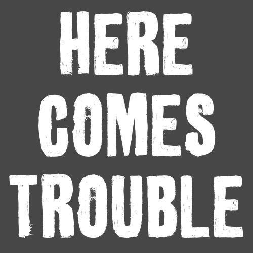 Here Comes Trouble T Shirt in different colors