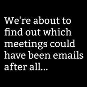 We're About To Find Out Which Meetings Could Have Been Emails T-Shirt - Roadkill T Shirts