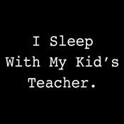 I Sleep With My Kid's Teacher - Roadkill T Shirts