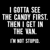 I Gotta See The Candy First. Then I Get In The Van. I'm Not Stupid