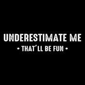 Underestimate Me  That'll Be Fun