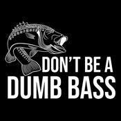 Don't Be A Dumb Bass - Roadkill T Shirts
