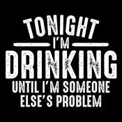Tonight I'm Drinking Until I'm Someone Else's Problem