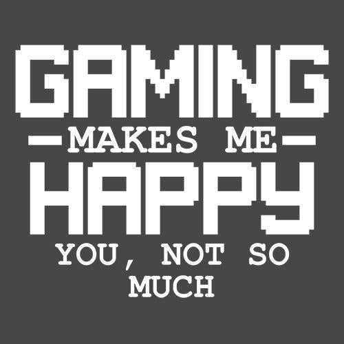 Gaming Makes Me Happy You, Not So Much