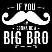 If You Moustache I'm Gonna Be A Big Bro - Roadkill T Shirts