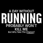A Day Without Running Probably Won't Kill Me But Why Take The Chance