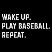Wake Up Play Baseball Repeat