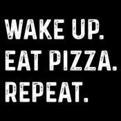 Wake Up Eat Pizza Repeat