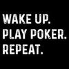 Wake Up Play Poker Repeat