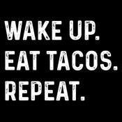 Wake Up Eat Tacos Repeat