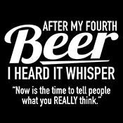 After My Fourth Beer I Heard It Whisper Now Is Time To Tell People What You Think