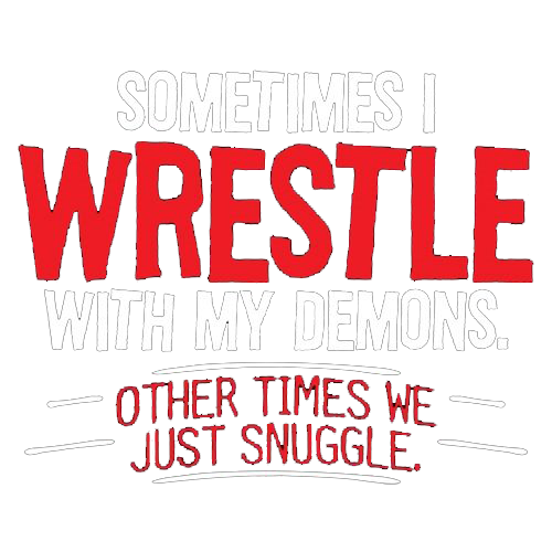 Sometimes I Wrestle With My Demons Other Times We Just Cuddle