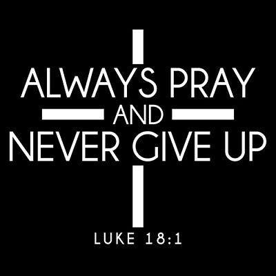 Always Pray And Never Give Up