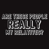 Are These People Really My Relatives T-Shirt - Roadkill T Shirts