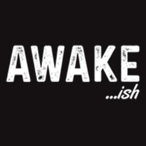 Awake-ish T Shirt available in different colors