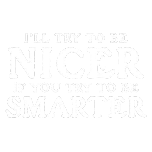 I'll Try To Be Nicer If You Try To Be Smarter