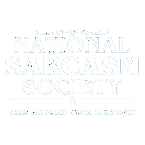 National Sarcasm Society lLike We Need Your Support