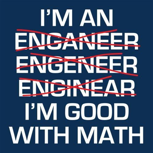 I Am An Enganeer Engeneer Enginear I'm Good With Math