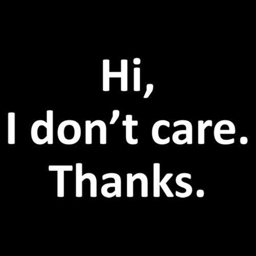 Hi I Don't Care Thanks
