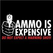 Ammo Is Expensive. Do Not Expect A Warning Shot
