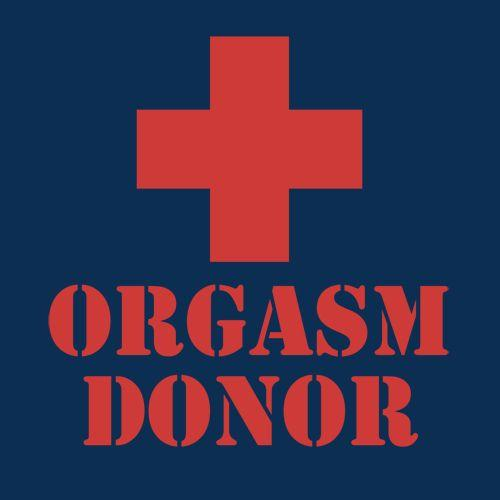 Orgasm Donor T Shirt - Funny T Shirts - Feelin Good Tees