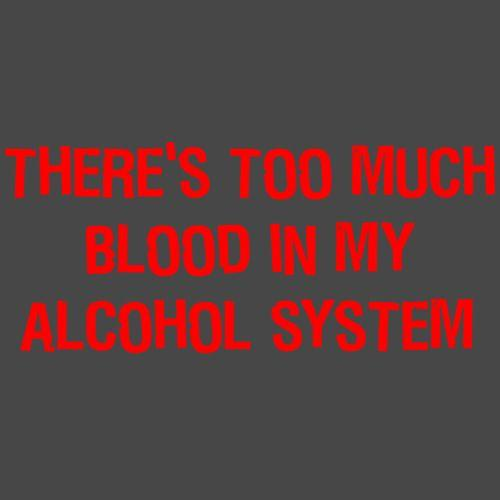 There's Too Much Blood In My Alcohol System