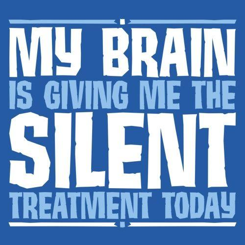 My Brain Is Giving Me The Silent Treatment T-Shirt