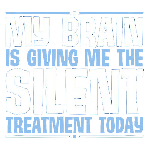 Roadkill T Shirts - My Brain Is Giving Me The Silent Treatment T-shirt