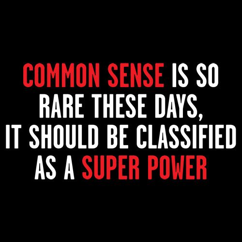 Common Sense Is So Rare These Days, It Should Be Classified As A Super Power