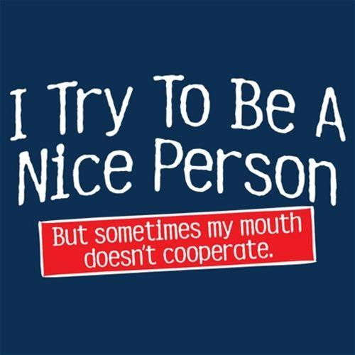 I Try To Be A Nice Person. But My Mouth Doesn't Cooperate - Roadkill T Shirts