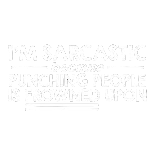 I'm Sarcastic Because Punching People Is Frowned Upon - Roadkill T Shirts