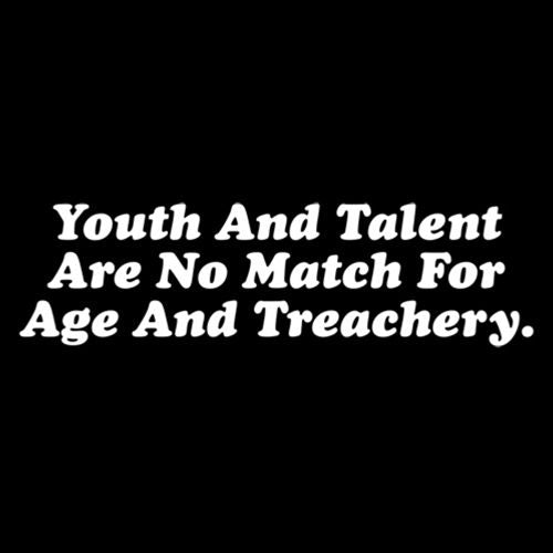 Youth and Talent Are Not Match for Youth and Treachery