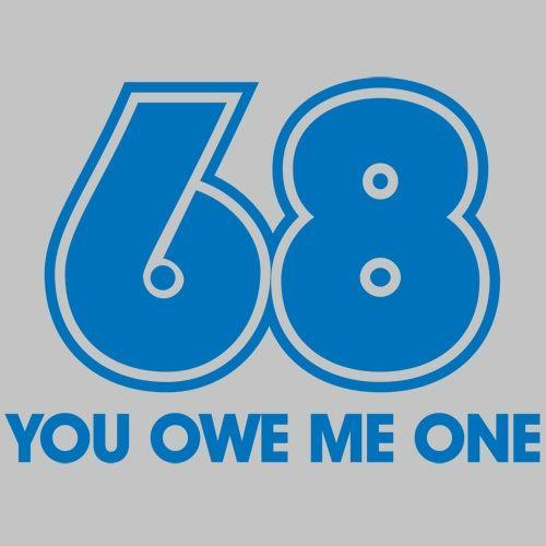 68 You Owe Me One - Roadkill T Shirts