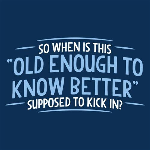 When does Old Enough To Know Better T-Shirt