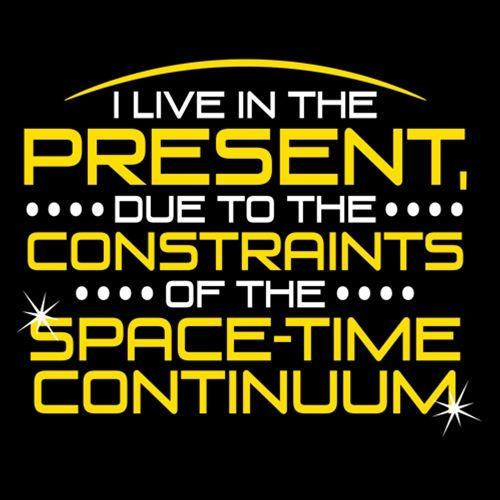I Live In The Present, Due To Space-Time Continuum