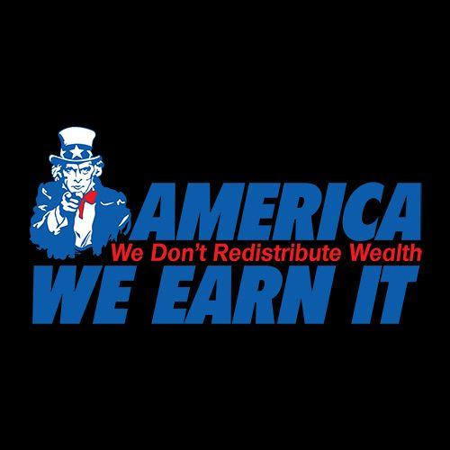 America We Don't Redistribute Wealth We Earn It