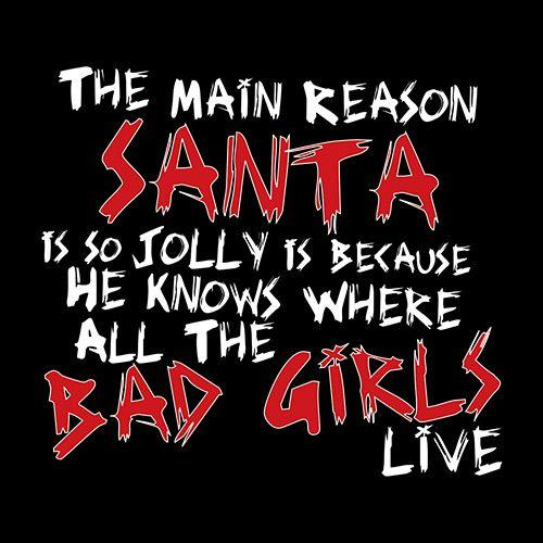 The Main Reason Santa Is So Jolly Is Because He Knows Where All The Bad Girls Live